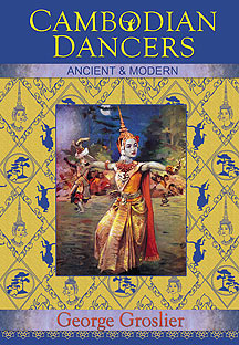 Cambodian Dancers Ancient & Modern by George Groslier, 2010 edition.