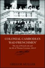 Book Review of Colonial Cambodia's Bad Frenchmen by Gregor Muller