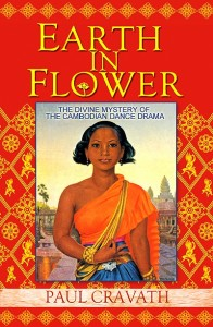 Earth in Flower - The Divine Mystery of the Cambodian Dance Drama by Paul Cravath
