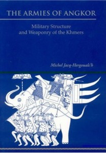 The Armies of Angkor Military Structure and Weaponry of the Khmers Book Review