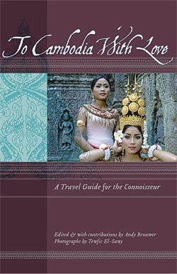 """To Cambodia With Love - A Travel Guide for the Connoisseur"" features Cambodia tips and insights from savvy expatriates, seasoned travelers and inspired locals."