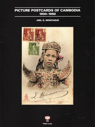Picture Postcards of Cambodia: 1900-1950 By Joel G. Montague