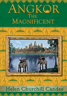 Angkor the Magnificent an Adventure by Titanic Survivor Helen Candee