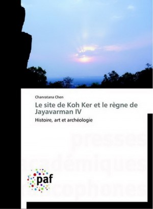 Koh Ker site and the reign of Jayavarman IV, art history and archaeology